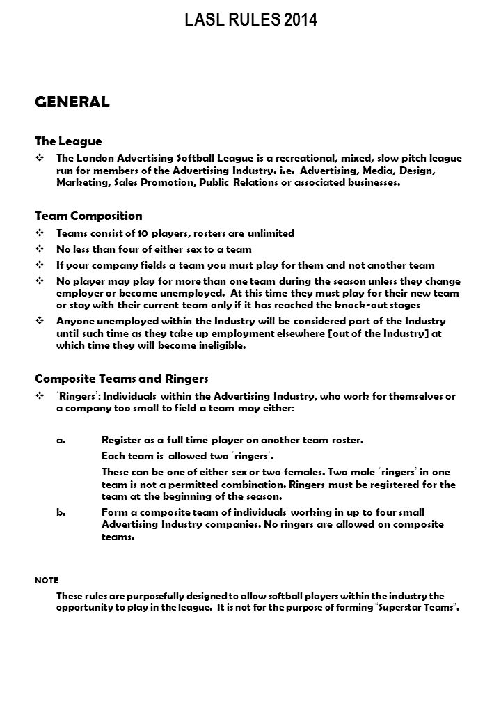 LASL RULES 2014 GENERAL continued Eligibility  LASL consider it to be the responsibility of the team captains to ensure the eligibility of their team members.