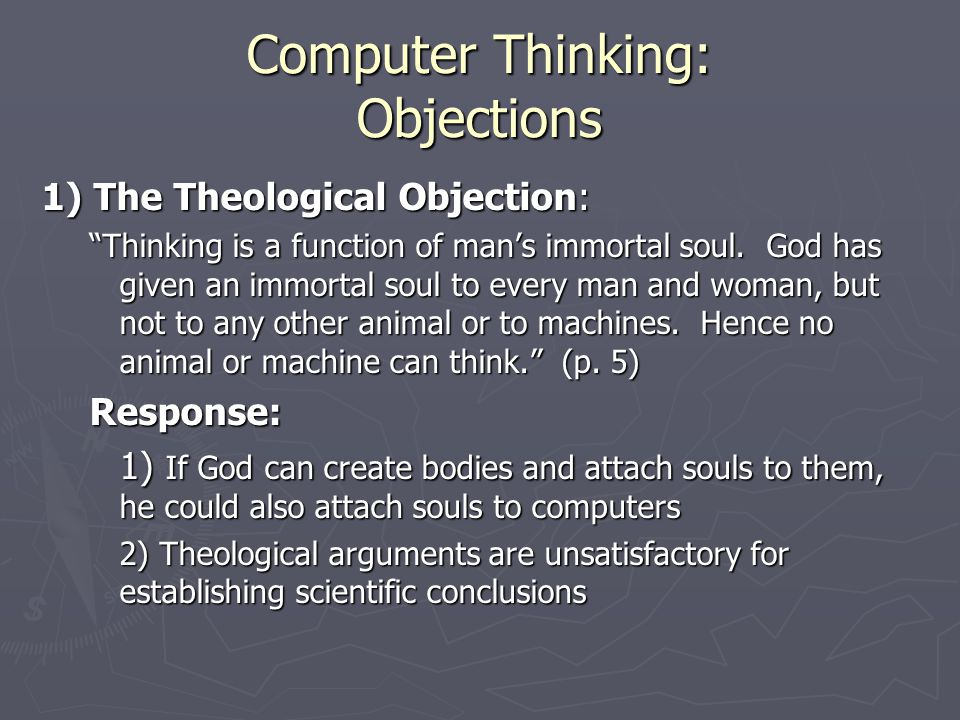Computer Thinking: Objections 1) The Theological Objection: Thinking is a function of man's immortal soul.