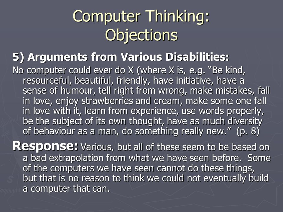 Computer Thinking: Objections 5) Arguments from Various Disabilities: No computer could ever do X (where X is, e.g.