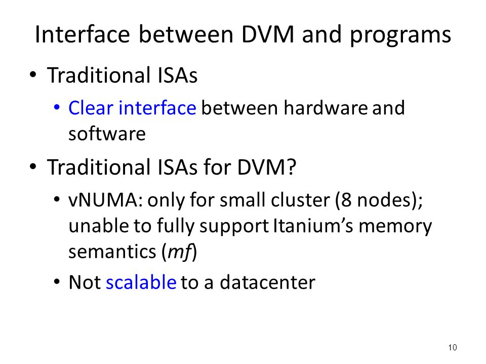 Interface between DVM and programs Traditional ISAs Clear interface between hardware and software Traditional ISAs for DVM.