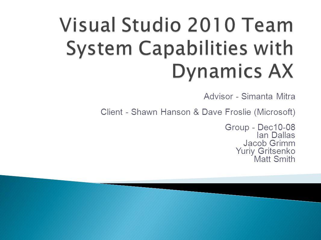 Advisor - Simanta Mitra Client - Shawn Hanson & Dave Froslie (Microsoft) Group - Dec10-08 Ian Dallas Jacob Grimm Yuriy Gritsenko Matt Smith