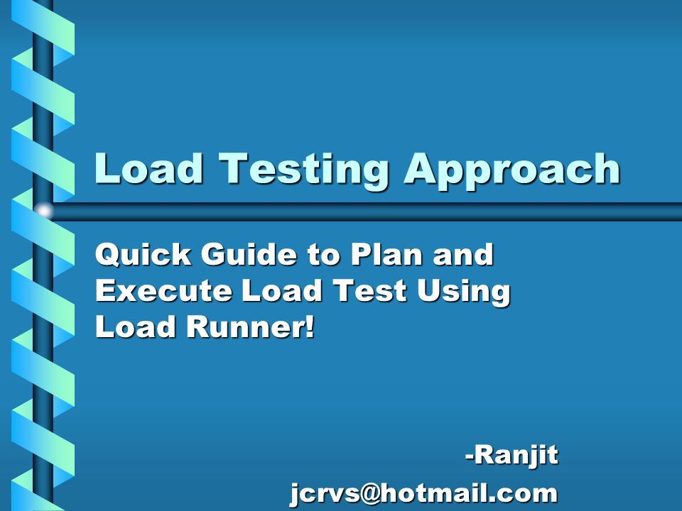 Load Testing Approach Quick Guide to Plan and Execute Load Test Using Load Runner.