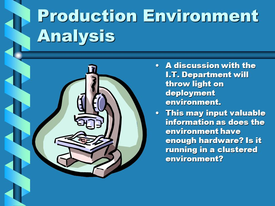 Production Environment Analysis A discussion with the I.T.