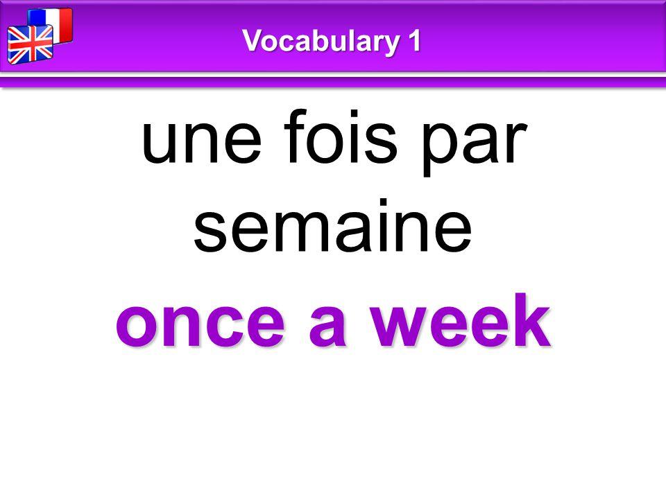 once a week une fois par semaine Vocabulary 1