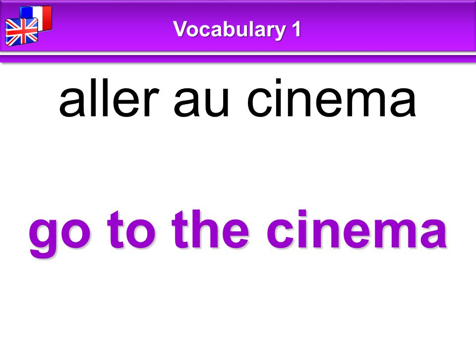 go to the cinema aller au cinema Vocabulary 1