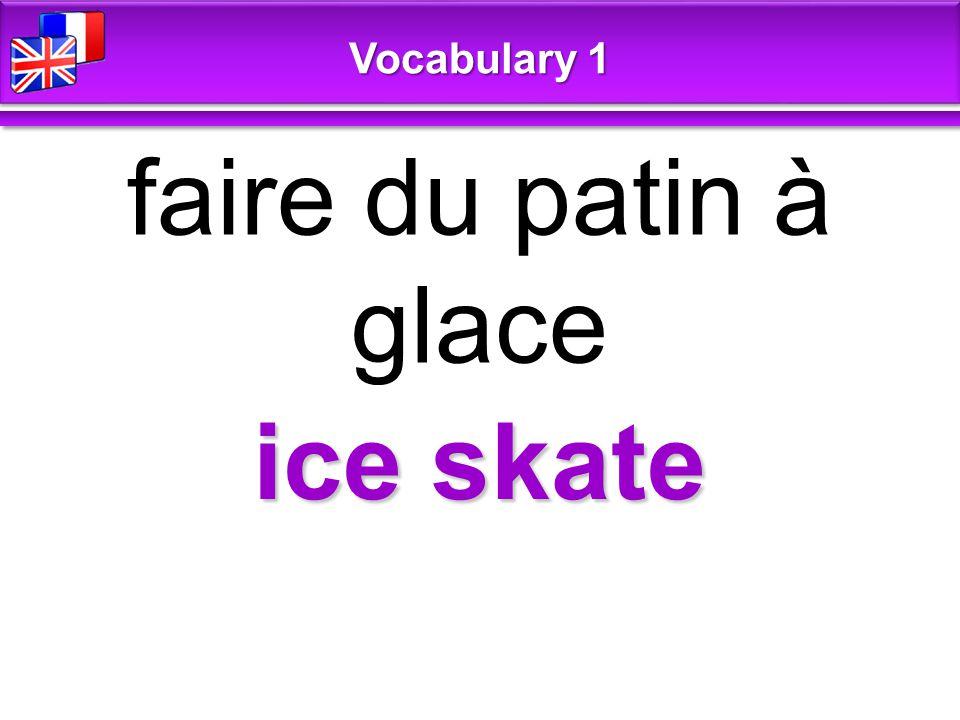 ice skate faire du patin à glace Vocabulary 1