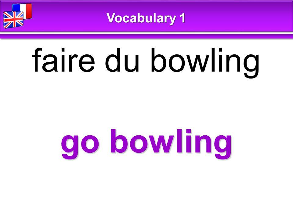 go bowling faire du bowling Vocabulary 1