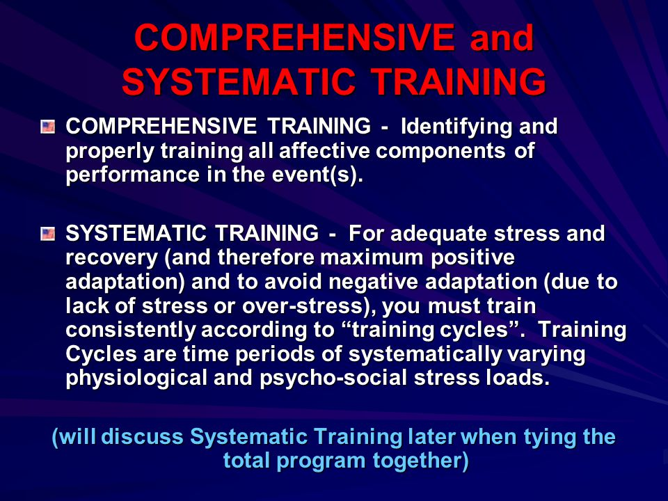 COMPREHENSIVE and SYSTEMATIC TRAINING COMPREHENSIVE TRAINING - Identifying and properly training all affective components of performance in the event(