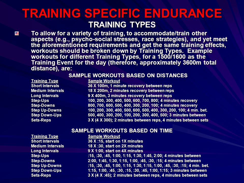 TRAINING SPECIFIC ENDURANCE TRAINING TYPES To allow for a variety of training, to accommodate/train other aspects (e.g., psycho-social stresses, race