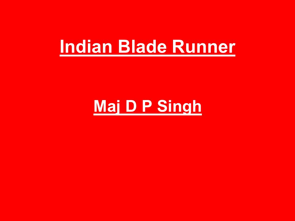 Indian Blade Runner Maj D P Singh