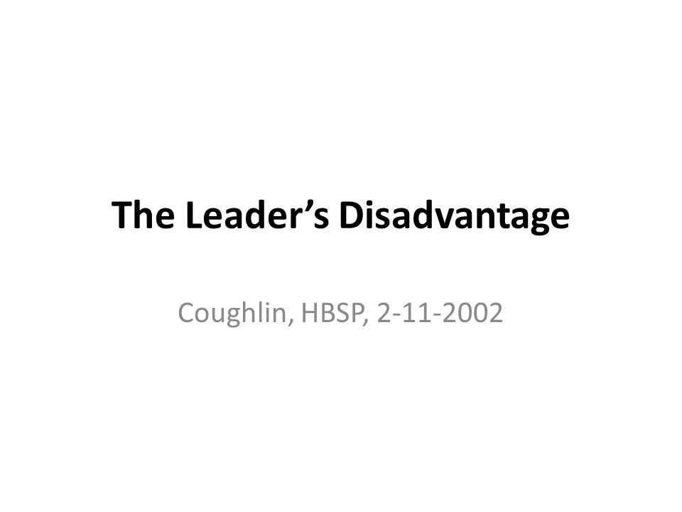 The Leader's Disadvantage Coughlin, HBSP, 2-11-2002