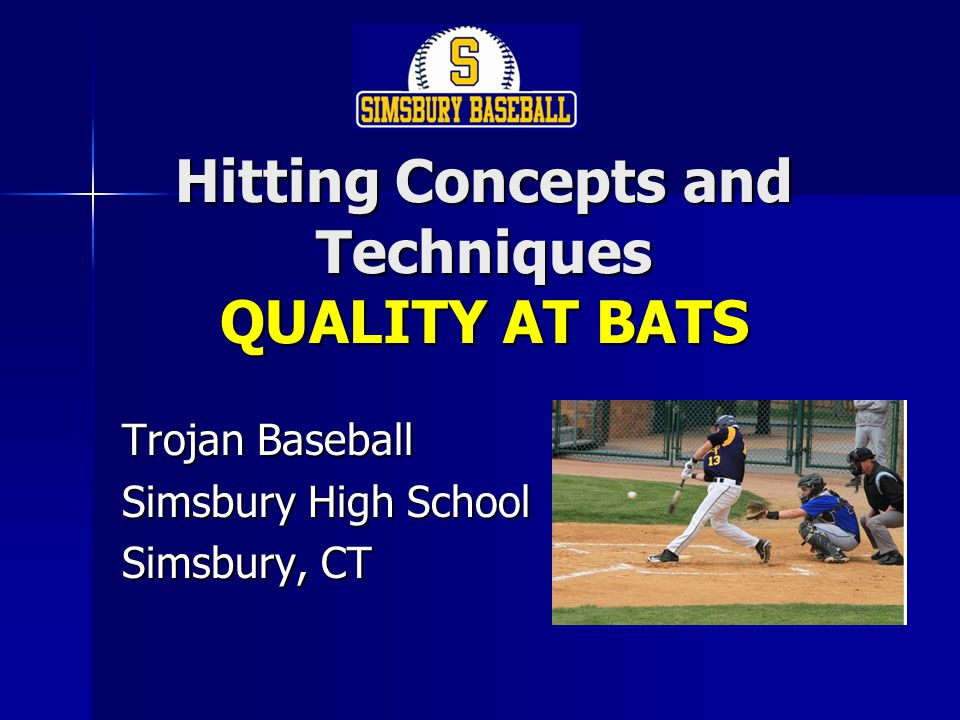 Hitting Concepts and Techniques QUALITY AT BATS Trojan Baseball Simsbury High School Simsbury, CT