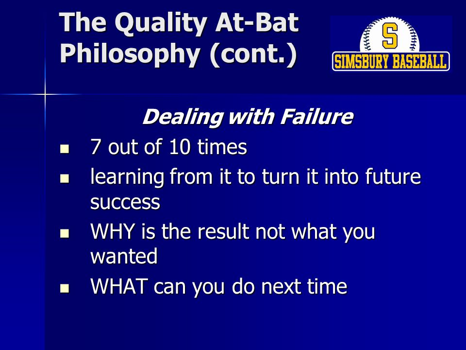 The Quality At-Bat Philosophy (cont.) Prepare in practice, perform in games game like swings – all the time in practice game like swings – all the time in practice quality preparation = high level of confidence = greater probability of successful outcomes quality preparation = high level of confidence = greater probability of successful outcomes Anxiety (FEAR) most often comes from a lack of quality preparation Anxiety (FEAR) most often comes from a lack of quality preparation hands off mechanics in games from coaches – FOCUS ON MENTAL APPROACH IN GAMES hands off mechanics in games from coaches – FOCUS ON MENTAL APPROACH IN GAMES no cloning – no two people alike, no two swings alike no cloning – no two people alike, no two swings alike game speed whenever striking baseball – get loose with dry swings game speed whenever striking baseball – get loose with dry swings ESTABLISH ROUTINE – STAY WITH IT ESTABLISH ROUTINE – STAY WITH IT