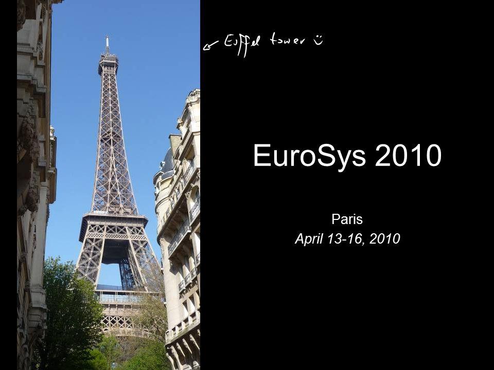 EuroSys 2010 Paris April 13-16, 2010