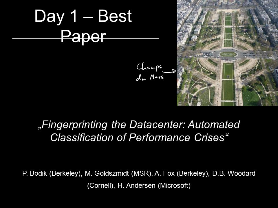 "Day 1 – Best Paper ""Fingerprinting the Datacenter: Automated Classification of Performance Crises"" P. Bodik (Berkeley), M. Goldszmidt (MSR), A. Fox (B"