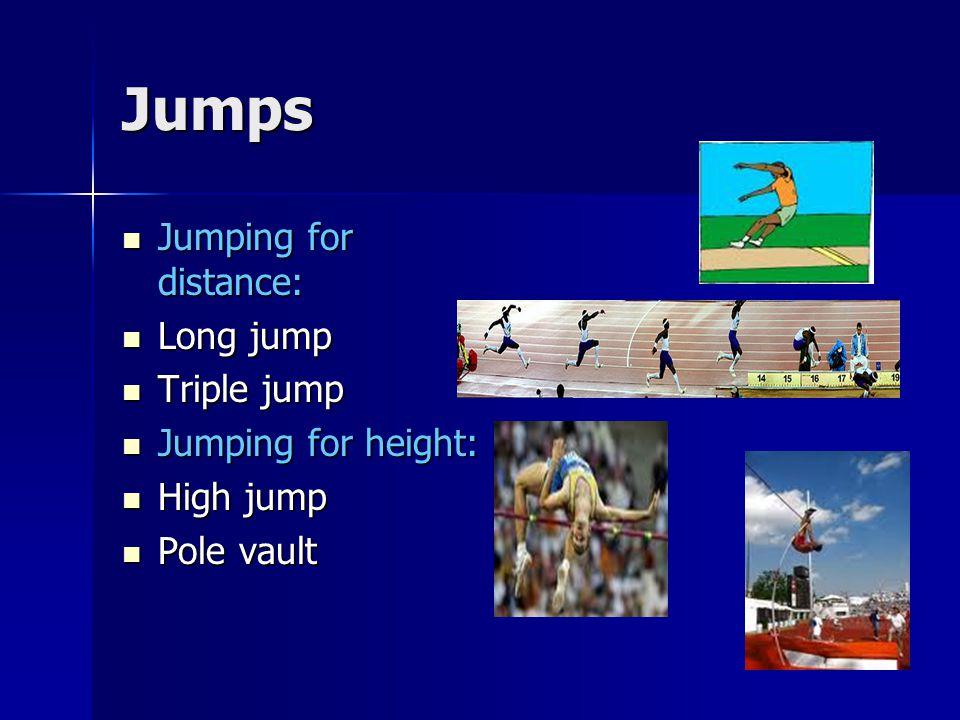 Jumps Jumping for distance: Jumping for distance: Long jump Long jump Triple jump Triple jump Jumping for height: Jumping for height: High jump High j