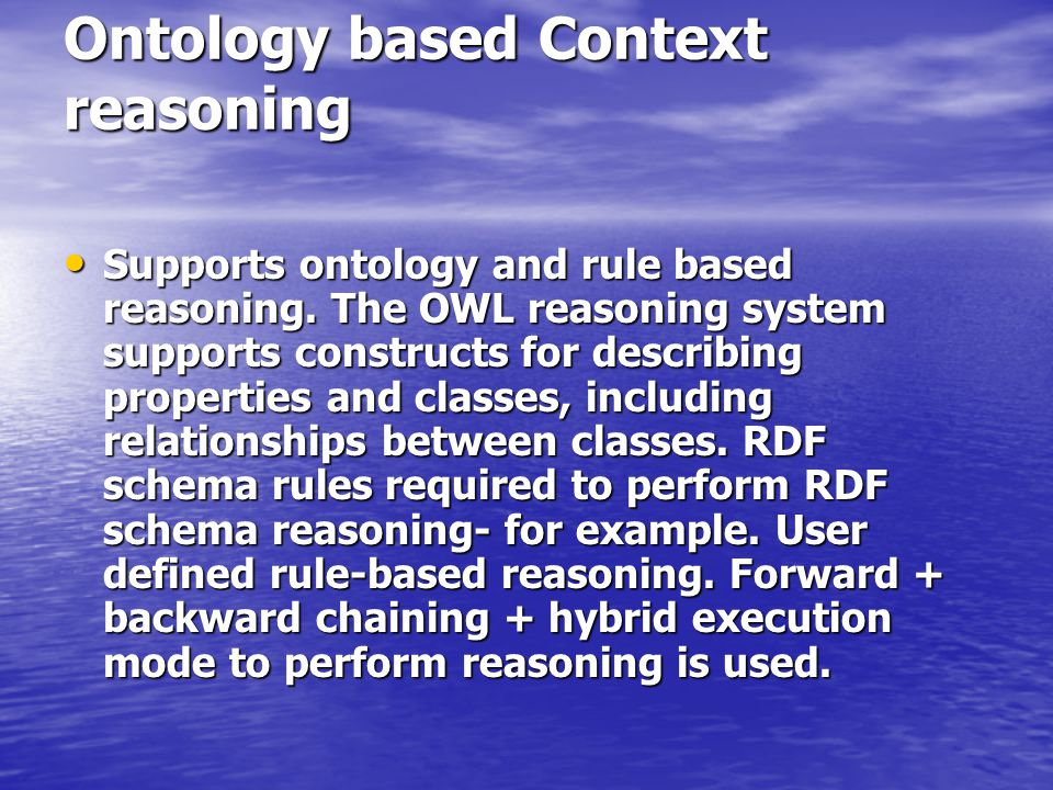 Ontology based Context reasoning Supports ontology and rule based reasoning.