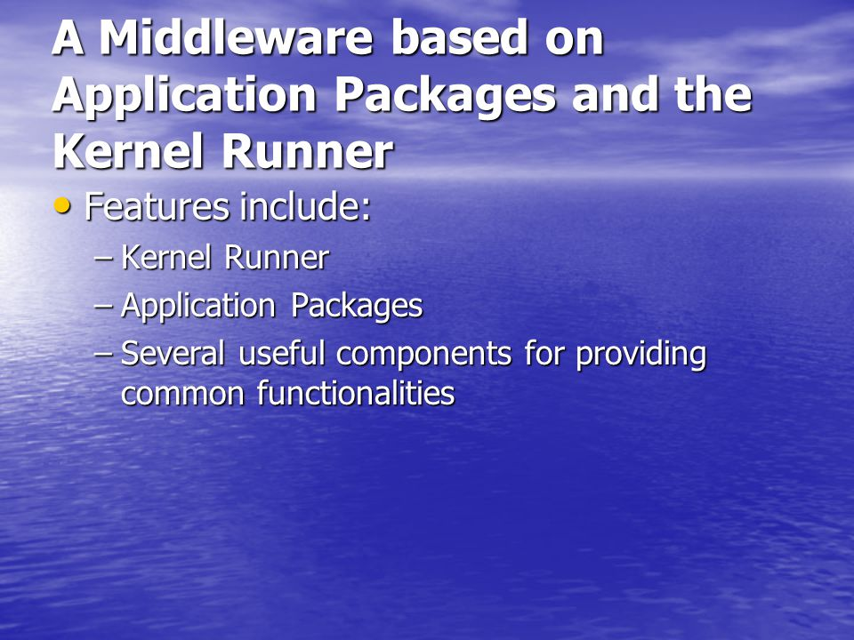 A Middleware based on Application Packages and the Kernel Runner Features include: Features include: –Kernel Runner –Application Packages –Several useful components for providing common functionalities
