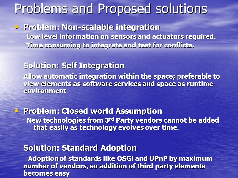 Problems and Proposed solutions Problem: Non-scalable integration Problem: Non-scalable integration Low level information on sensors and actuators required.