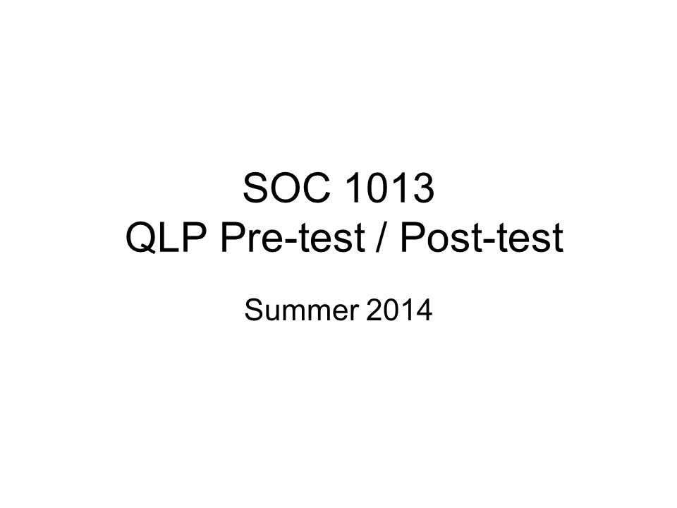 SOC 1013 QLP Pre-test / Post-test Summer 2014