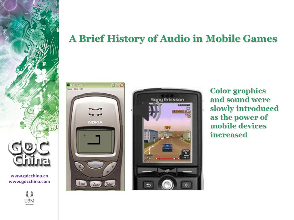 A Brief History of Audio in Mobile Games Color graphics and sound were slowly introduced as the power of mobile devices increased