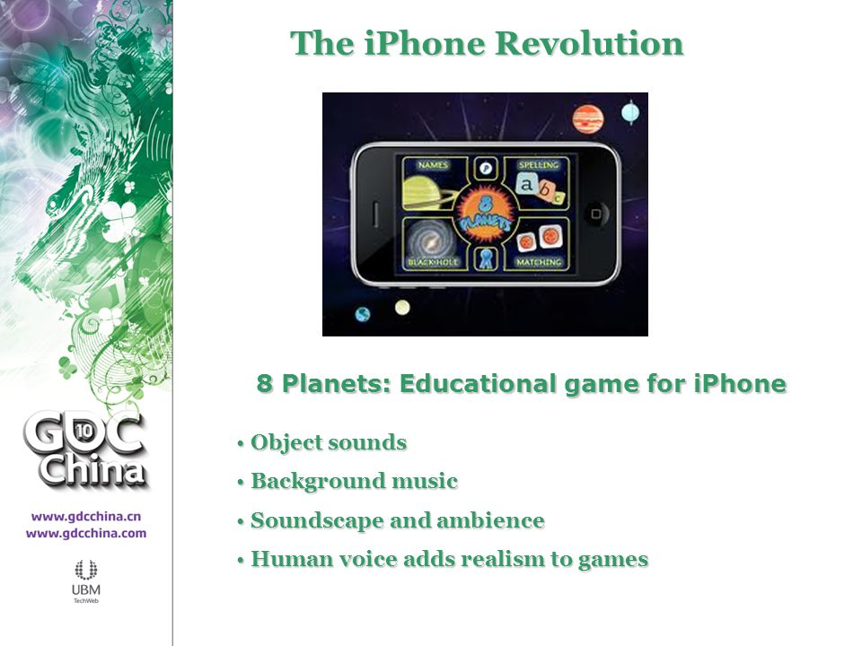 Mobile The iPhone Revolution 8 Planets: Educational game for iPhone Object sounds Object sounds Background music Background music Soundscape and ambience Soundscape and ambience Human voice adds realism to games Human voice adds realism to games