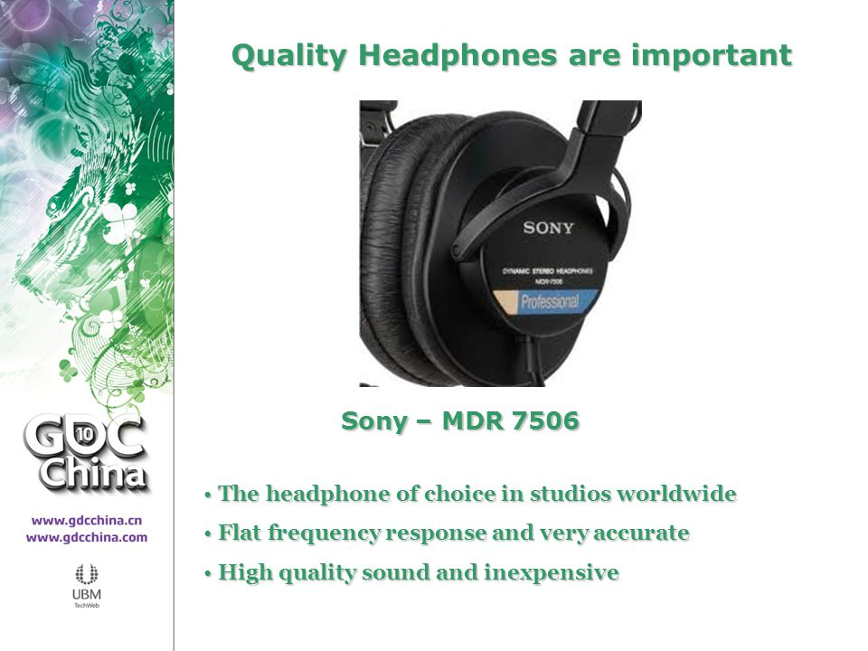 Mobile Sony – MDR 7506 Sony – MDR 7506 The headphone of choice in studios worldwide The headphone of choice in studios worldwide Flat frequency response and very accurate Flat frequency response and very accurate High quality sound and inexpensive High quality sound and inexpensive Quality Headphones are important