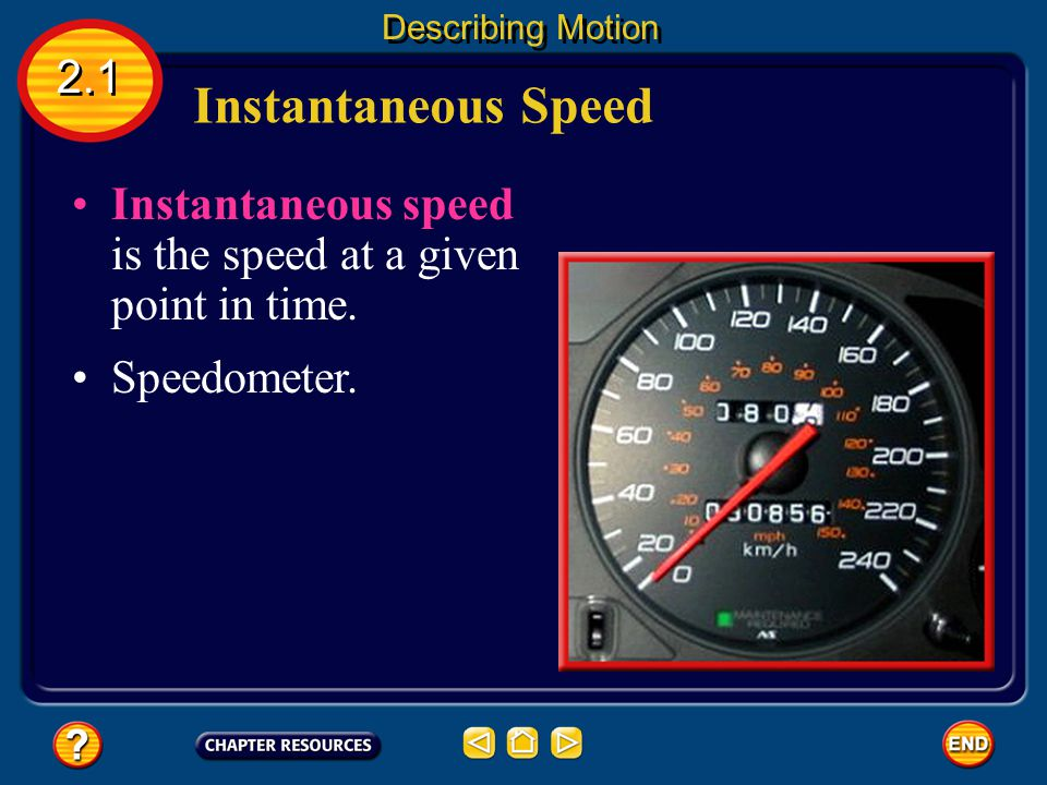 Average speed describes speed of motion when speed is changing. Average Speed 2.1 Describing Motion Average speed- distance traveled divided by the to