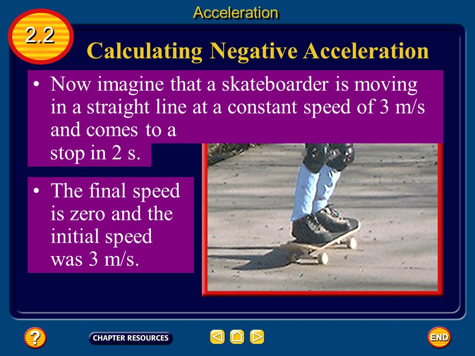 Calculating Positive Acceleration 2.2 Acceleration The airliner is speeding up, so the acceleration is positive.