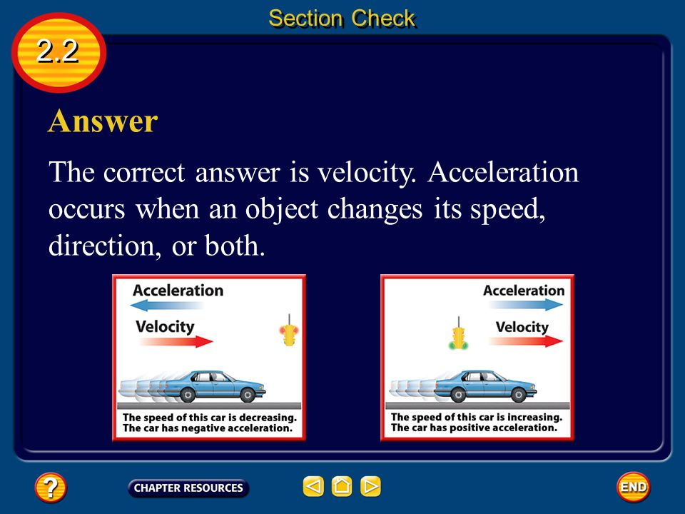 2.2 Question 1 Acceleration is the rate of change of __________. Section Check