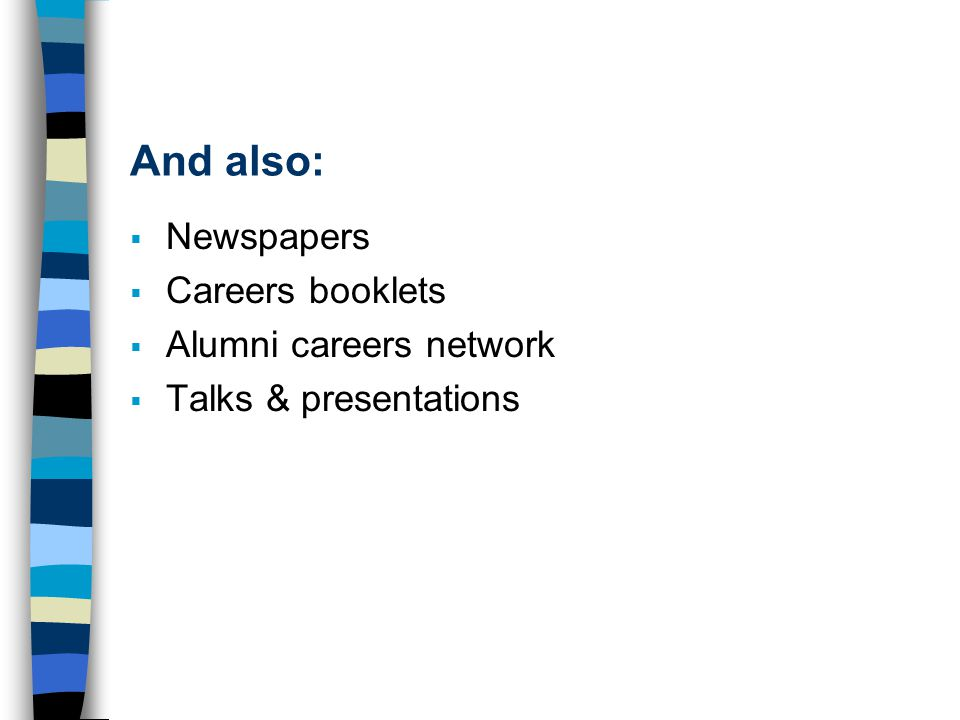 And also:  Newspapers  Careers booklets  Alumni careers network  Talks & presentations