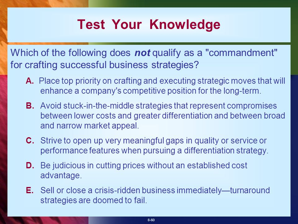 8-60 Test Your Knowledge Which of the following does not qualify as a commandment for crafting successful business strategies.