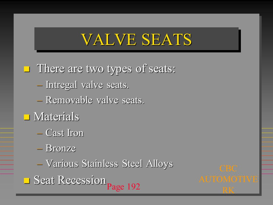 VALVE SEATS n There are two types of seats: –Intregal valve seats.