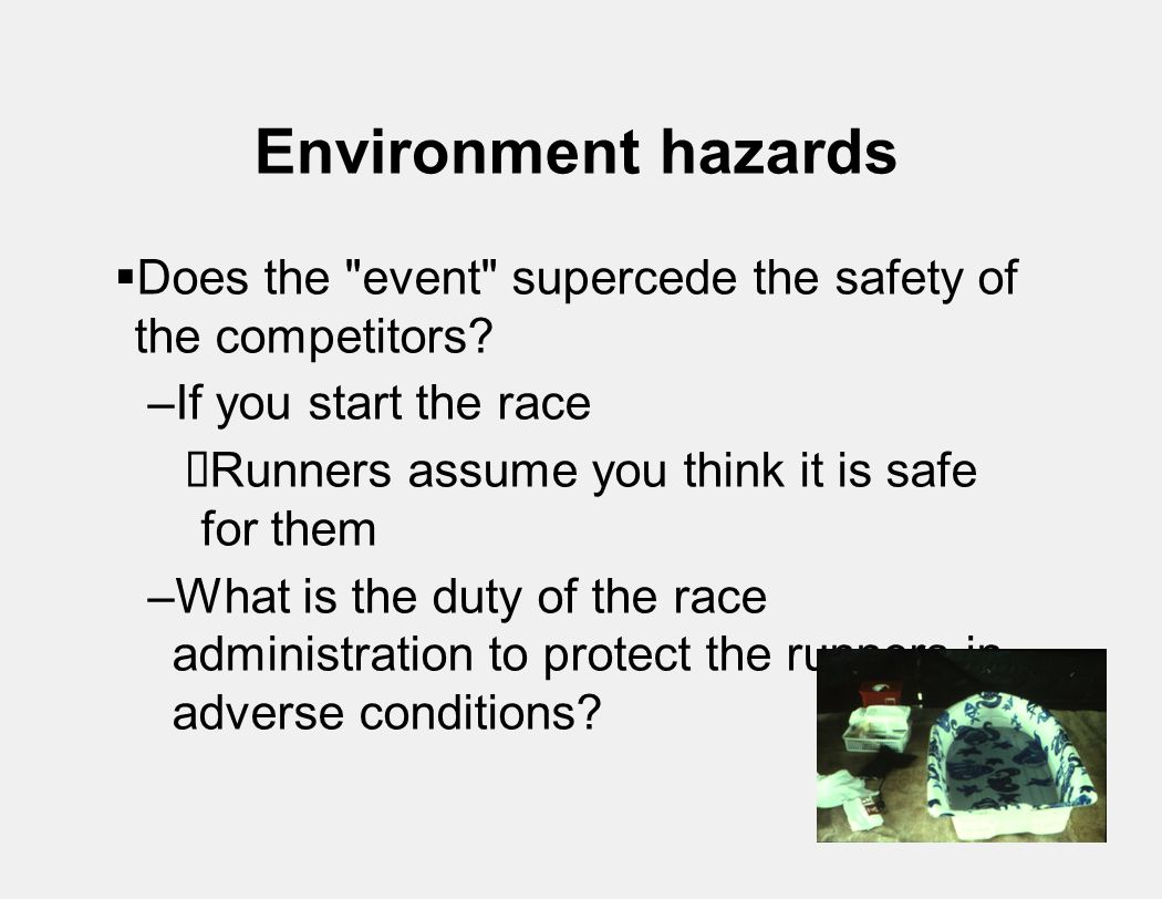 Environment hazards  Does the event supercede the safety of the competitors.