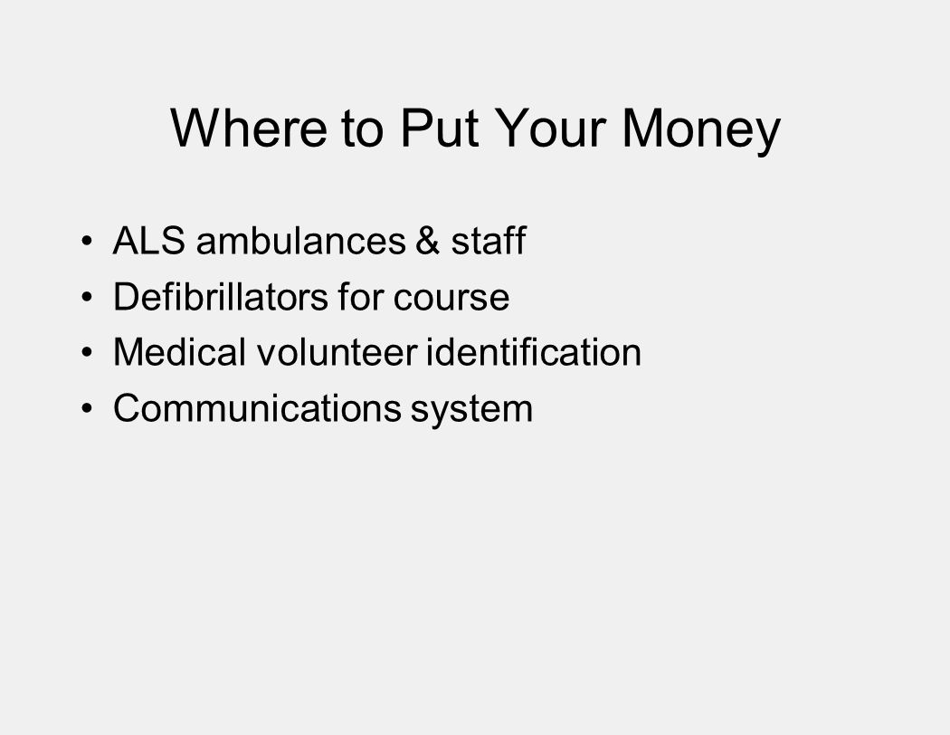 Where to Put Your Money ALS ambulances & staff Defibrillators for course Medical volunteer identification Communications system