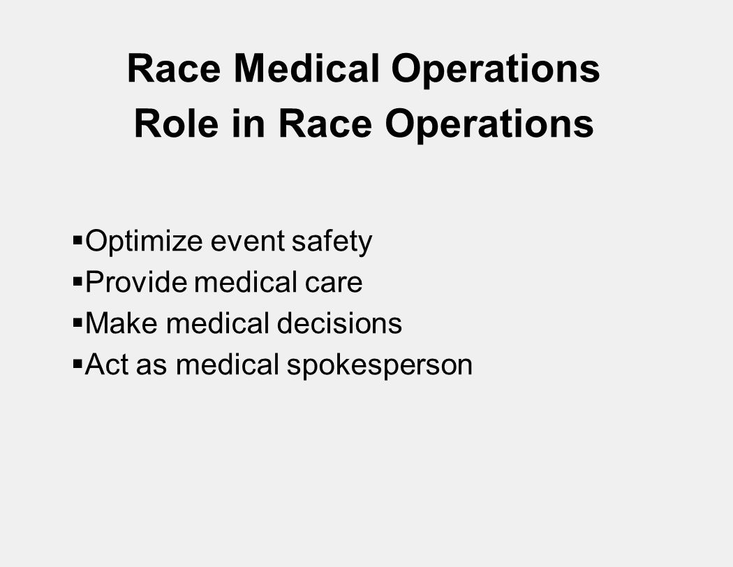 Race Medical Operations Role in Race Operations  Optimize event safety  Provide medical care  Make medical decisions  Act as medical spokesperson