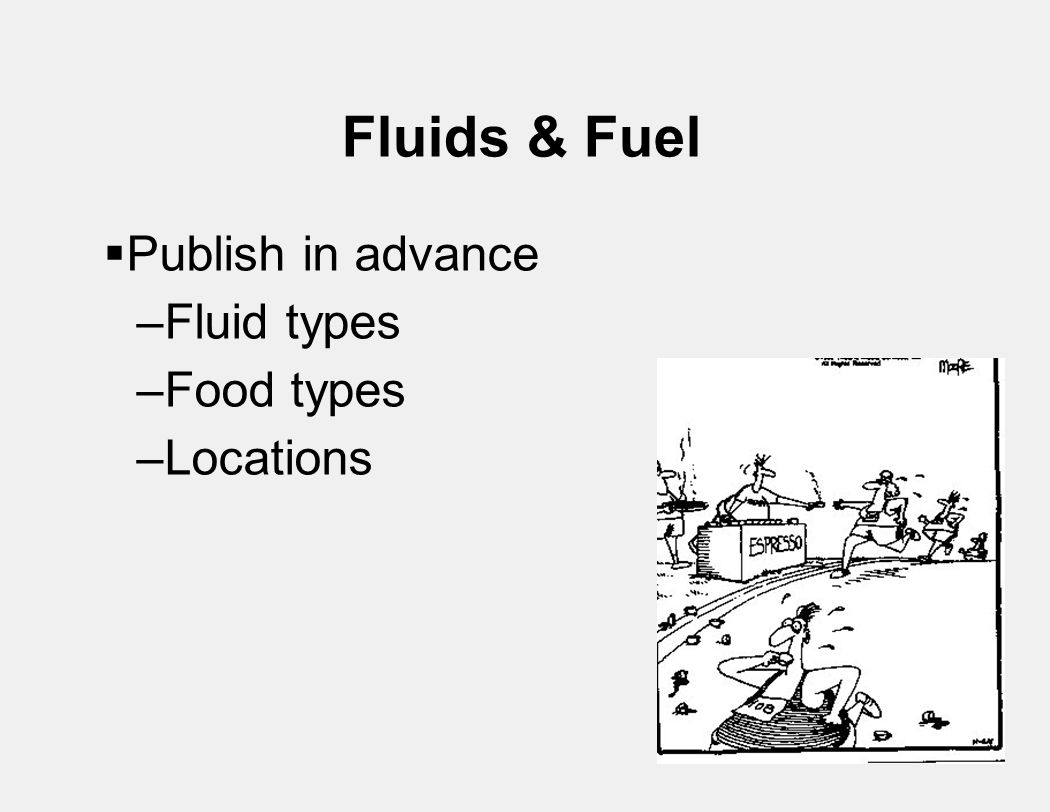Fluids & Fuel  Publish in advance –Fluid types –Food types –Locations