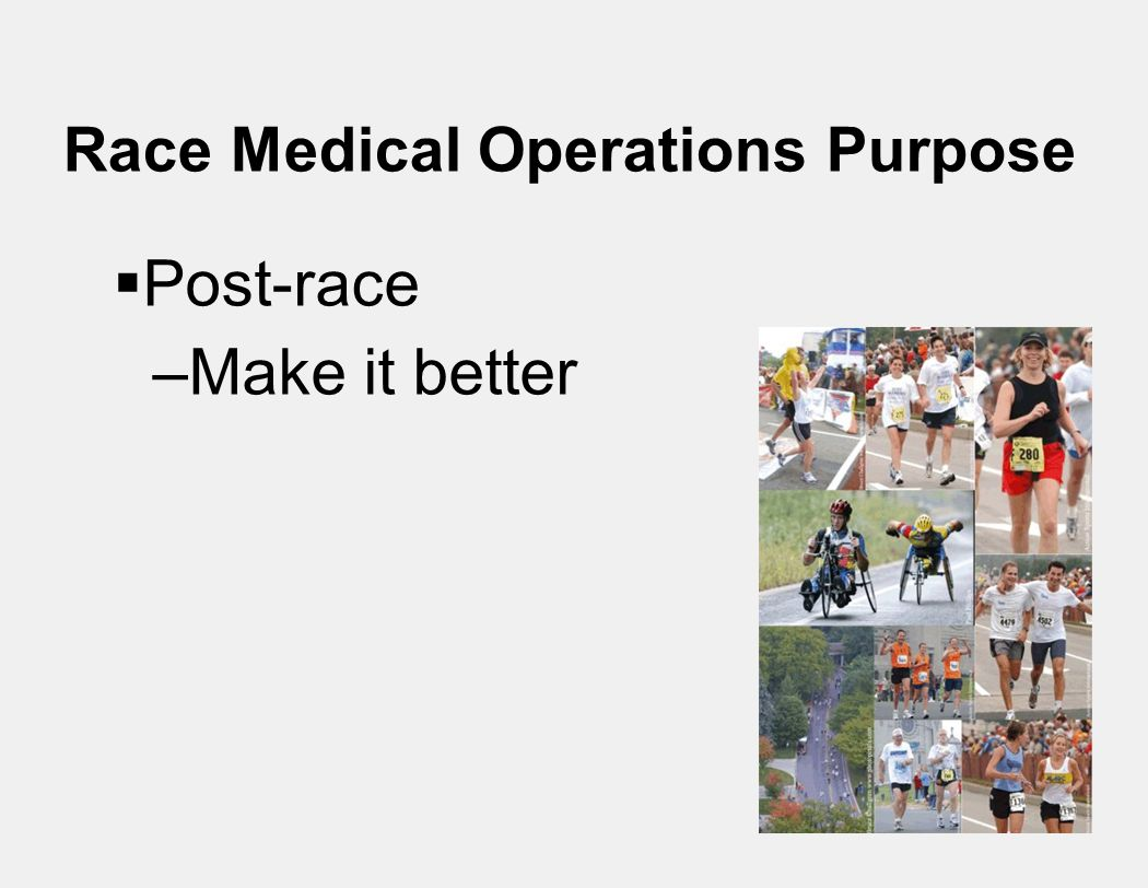 Race Medical Operations Purpose  Post-race –Make it better