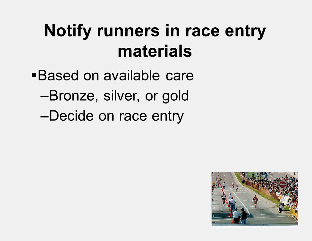 Notify runners in race entry materials  Based on available care –Bronze, silver, or gold –Decide on race entry