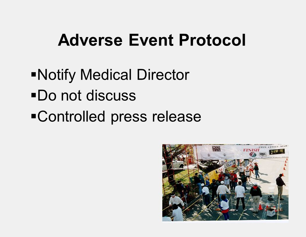 Adverse Event Protocol  Notify Medical Director  Do not discuss  Controlled press release
