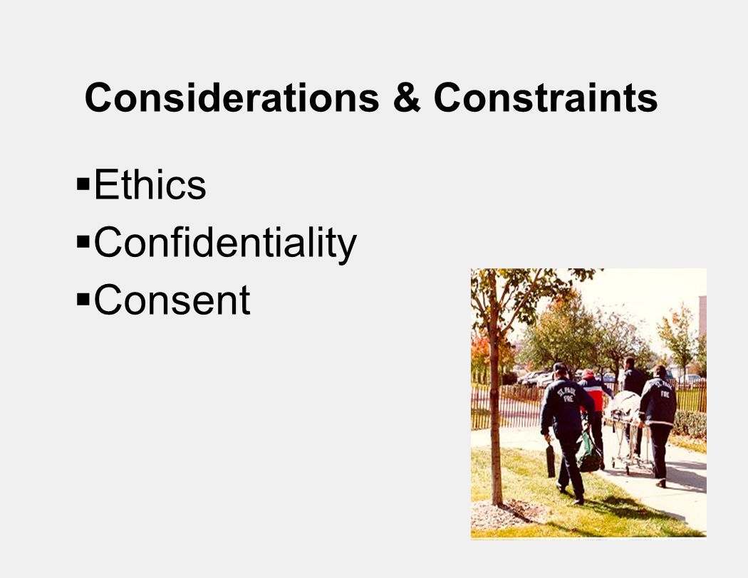 Considerations & Constraints  Ethics  Confidentiality  Consent