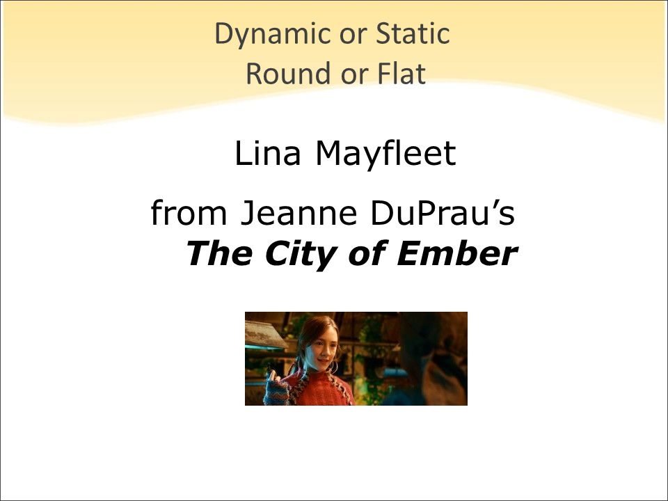 Dynamic or Static Round or Flat Lina Mayfleet from Jeanne DuPrau's The City of Ember