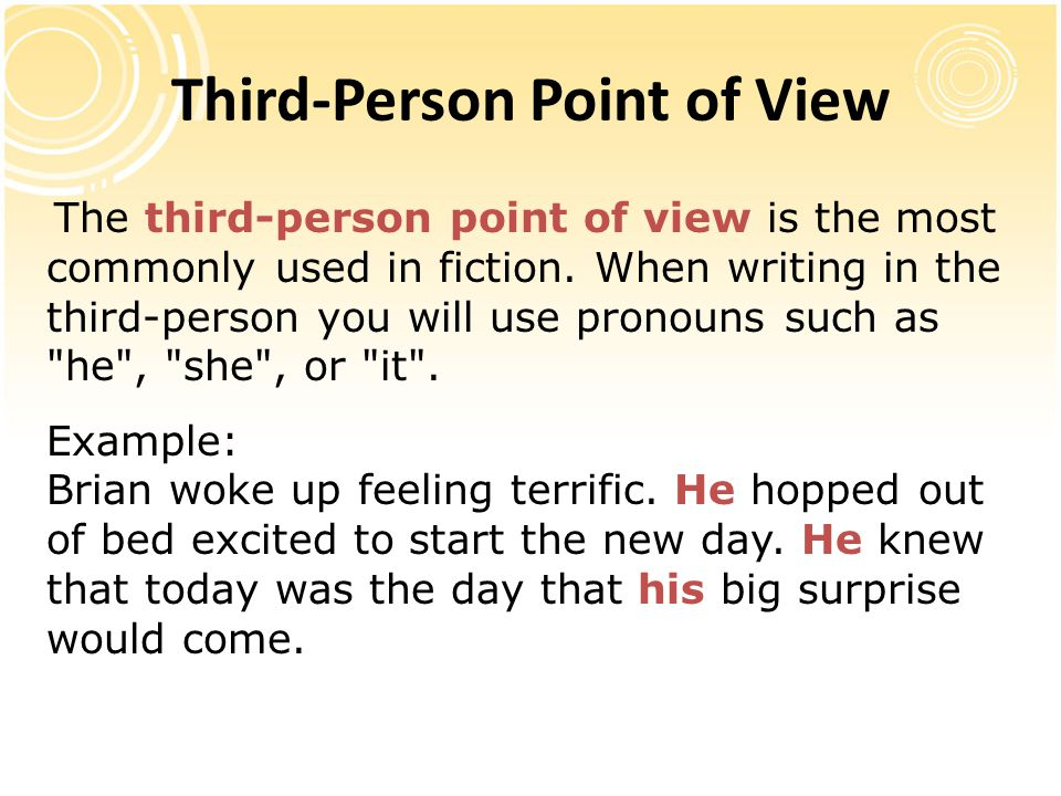Third-Person Point of View The third-person point of view is the most commonly used in fiction. When writing in the third-person you will use pronouns