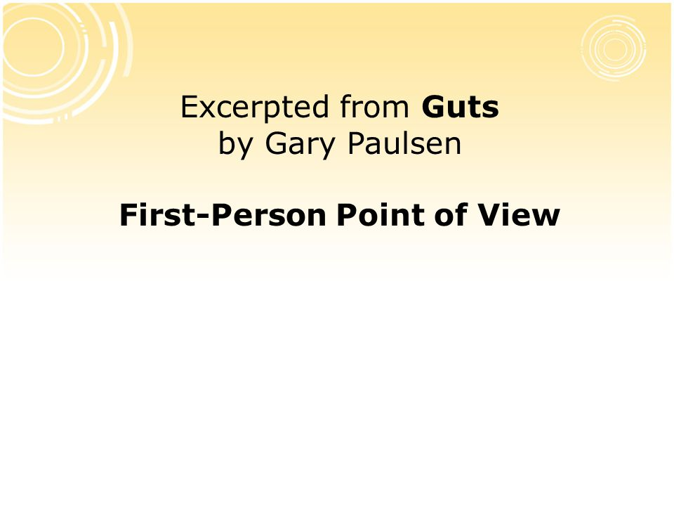 Excerpted from Guts by Gary Paulsen First-Person Point of View