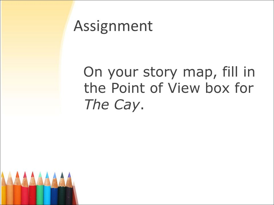 Assignment On your story map, fill in the Point of View box for The Cay.