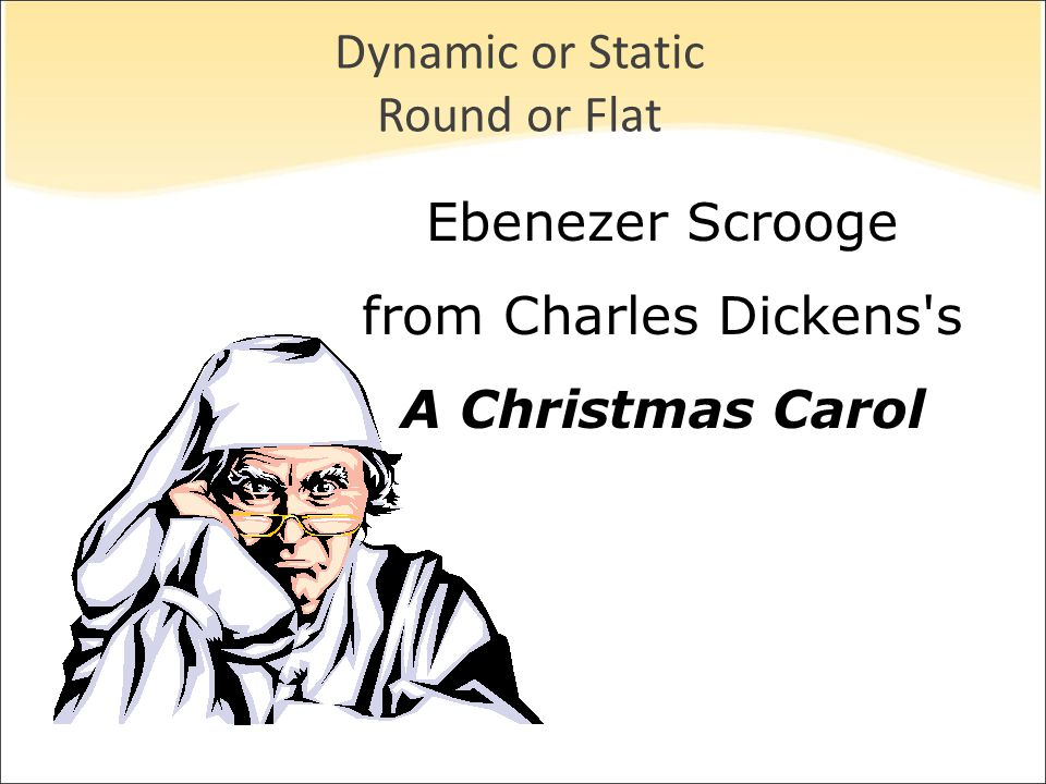 Dynamic or Static Round or Flat Ebenezer Scrooge from Charles Dickens's A Christmas Carol