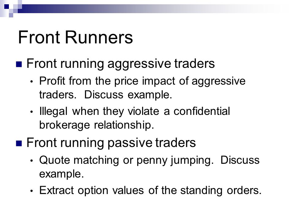 Front Runners Front running aggressive traders Profit from the price impact of aggressive traders.
