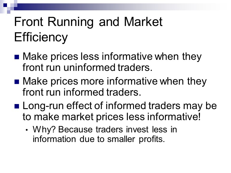 Front Running and Market Efficiency Make prices less informative when they front run uninformed traders.