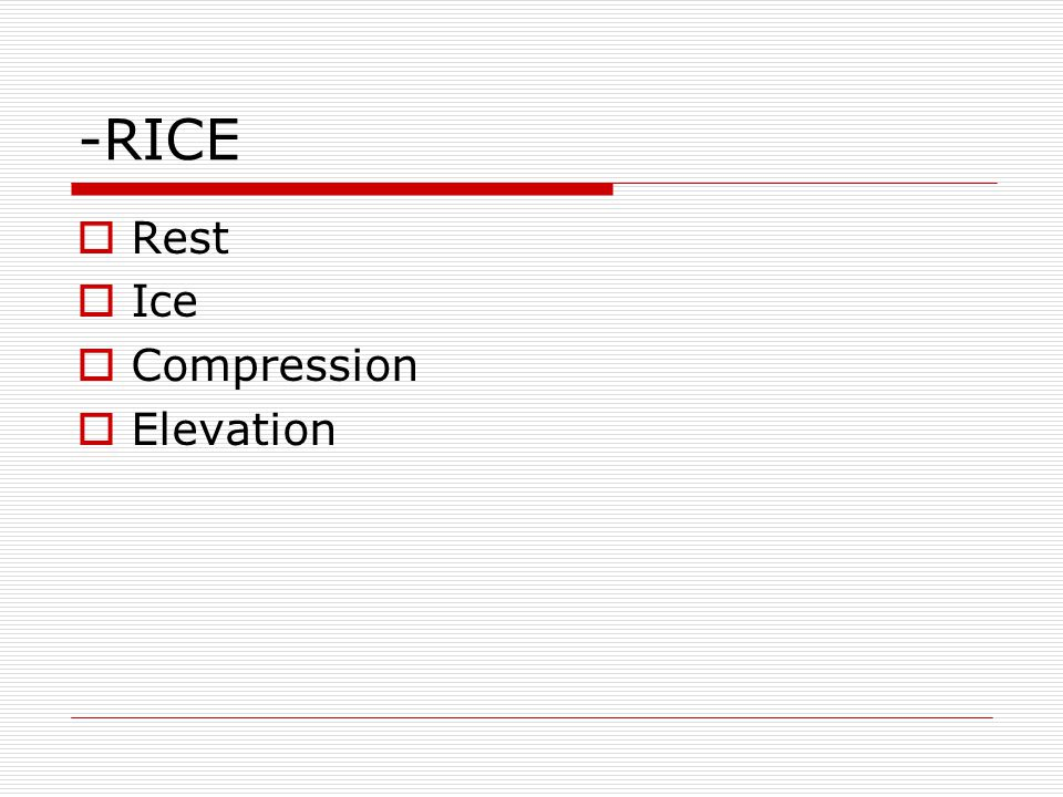 -RICE  Rest  Ice  Compression  Elevation