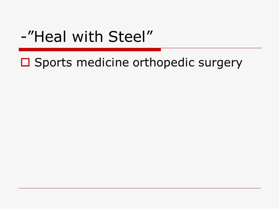 - Heal with Steel  Sports medicine orthopedic surgery
